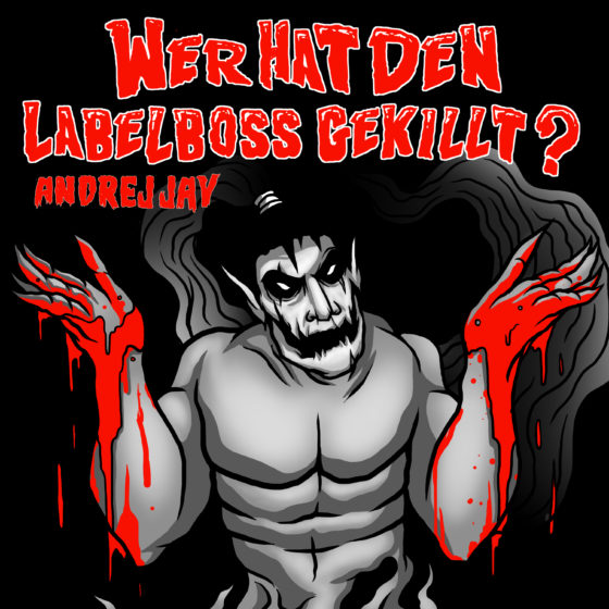 andrej jay WER HAT DEN LABELBOSS GEKILLT? OUT NOW Artwork by Dancubs